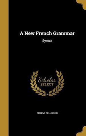 Bog, hardback A New French Grammar af Eugene Pellissier