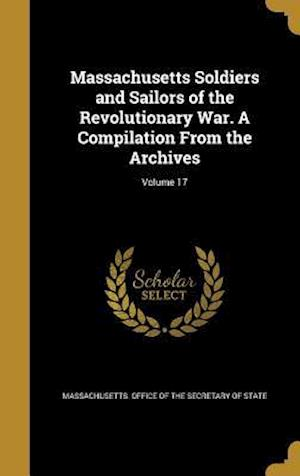Bog, hardback Massachusetts Soldiers and Sailors of the Revolutionary War. a Compilation from the Archives; Volume 17