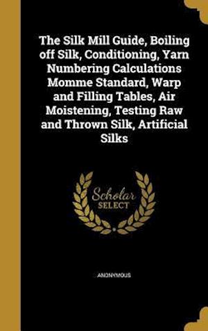 Bog, hardback The Silk Mill Guide, Boiling Off Silk, Conditioning, Yarn Numbering Calculations Momme Standard, Warp and Filling Tables, Air Moistening, Testing Raw