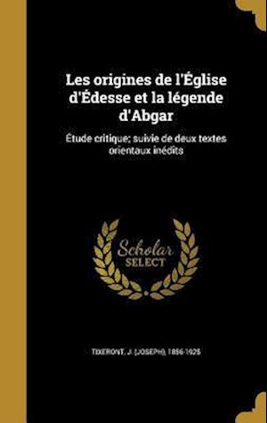 Bog, hardback Les Origines de L'Eglise D'Edesse Et La Legende D'Abgar