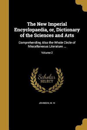 Bog, paperback The New Imperial Encyclopaedia, Or, Dictionary of the Sciences and Arts