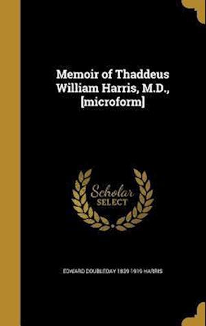 Bog, hardback Memoir of Thaddeus William Harris, M.D., [Microform] af Edward Doubleday 1839-1919 Harris