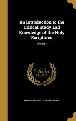 Bog, hardback An Introduction to the Critical Study and Knowledge of the Holy Scriptures; Volume 1 af Thomas Hartwell 1780-1862 Horne