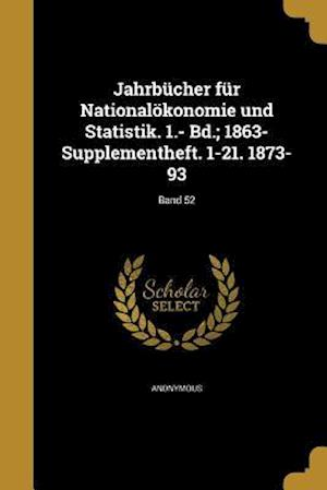 Bog, paperback Jahrbucher Fur Nationalokonomie Und Statistik. 1.- Bd.; 1863- Supplementheft. 1-21. 1873-93; Band 52