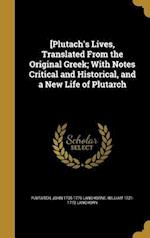 [Plutach's Lives, Translated from the Original Greek; With Notes Critical and Historical, and a New Life of Plutarch af William 1721-1772 Langhorn, John 1735-1779 Langhorne