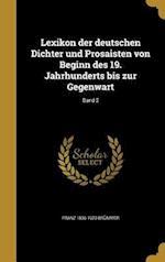 Lexikon Der Deutschen Dichter Und Prosaisten Von Beginn Des 19. Jahrhunderts Bis Zur Gegenwart; Band 2 af Franz 1836-1923 Brummer