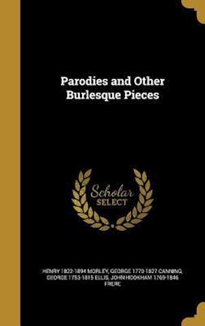 Bog, hardback Parodies and Other Burlesque Pieces af Henry 1822-1894 Morley, George 1770-1827 Canning, George 1753-1815 Ellis