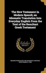 The New Testament in Modern Speech; An Idiomatic Translation Into Everyday English from the Text of the Resultant Greek Testament af Richard Francis 1822-1902 Weymouth