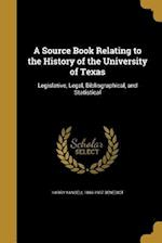 A Source Book Relating to the History of the University of Texas af Harry Yandell 1869-1937 Benedict