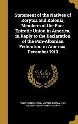 Bog, hardback Statement of the Natives of Korytsa and Kolonia, Members of the Pan-Epirotic Union in America, in Reply to the Declaration of the Pan-Albanian Federat