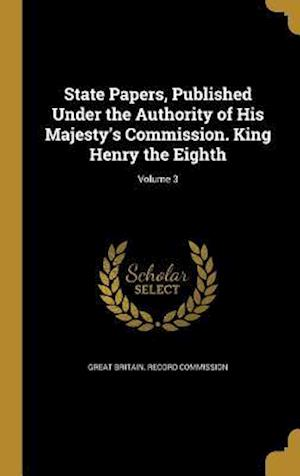 Bog, hardback State Papers, Published Under the Authority of His Majesty's Commission. King Henry the Eighth; Volume 3