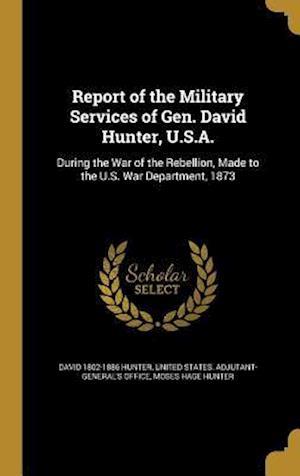 Bog, hardback Report of the Military Services of Gen. David Hunter, U.S.A. af David 1802-1886 Hunter, Moses Hage Hunter
