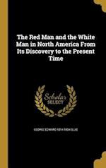 The Red Man and the White Man in North America from Its Discovery to the Present Time af George Edward 1814-1894 Ellis