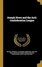 Joseph Howe and the Anti-Confederation League af Joseph 1804-1873 Howe