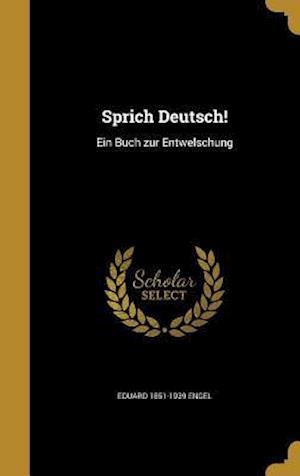 Bog, hardback Sprich Deutsch! af Eduard 1851-1939 Engel