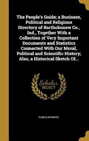 Bog, hardback The People's Guide; A Business, Political and Religious Directory of Bartholomew Co., Ind., Together with a Collection of Very Important Documents and