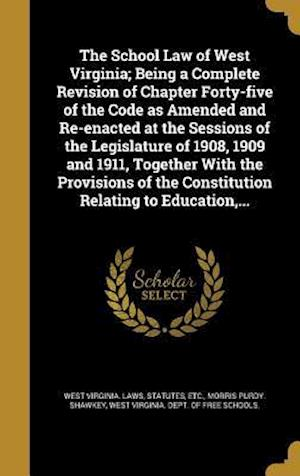 Bog, hardback The School Law of West Virginia; Being a Complete Revision of Chapter Forty-Five of the Code as Amended and Re-Enacted at the Sessions of the Legislat af Morris Purdy Shawkey