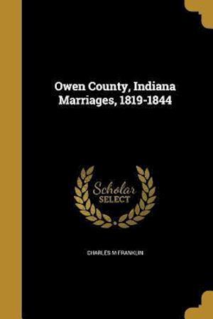 Bog, paperback Owen County, Indiana Marriages, 1819-1844 af Charles M. Franklin