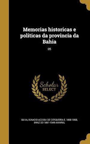 Bog, hardback Memorias Historicas E Politicas Da Provincia Da Bahia; 05 af Braz Do 1861-1949 Amaral