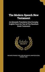 The Modern Speech New Testament af Richard Francis 1822-1902 Weymouth