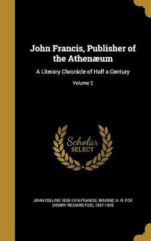 Bog, hardback John Francis, Publisher of the Athenaeum af John Collins 1838-1916 Francis