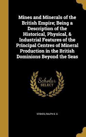 Bog, hardback Mines and Minerals of the British Empire; Being a Description of the Historical, Physical, & Industrial Features of the Principal Centres of Mineral P