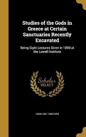 Bog, hardback Studies of the Gods in Greece at Certain Sanctuaries Recently Excavated af Louis 1851-1908 Dyer
