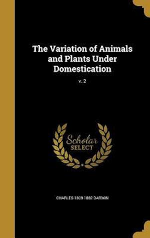 Bog, hardback The Variation of Animals and Plants Under Domestication; V. 2 af Charles 1809-1882 Darwin