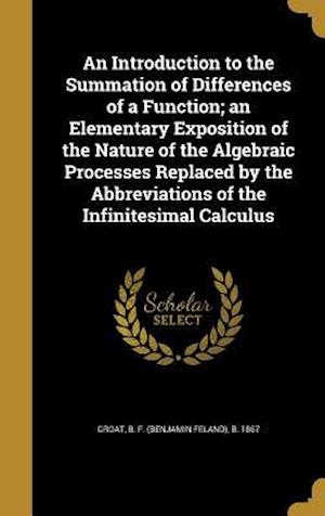 Bog, hardback An Introduction to the Summation of Differences of a Function; An Elementary Exposition of the Nature of the Algebraic Processes Replaced by the Abbre