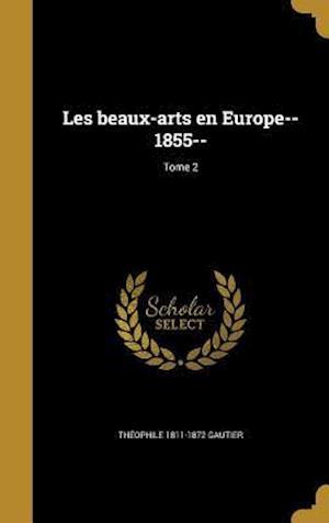 Bog, hardback Les Beaux-Arts En Europe--1855--; Tome 2 af Theophile 1811-1872 Gautier