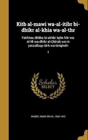 Bog, hardback Kitb Al-Mawi Wa-Al-Itibr Bi-Dhikr Al-Khia Wa-Al-Thr