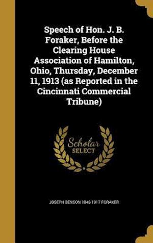Bog, hardback Speech of Hon. J. B. Foraker, Before the Clearing House Association of Hamilton, Ohio, Thursday, December 11, 1913 (as Reported in the Cincinnati Comm af Joseph Benson 1846-1917 Foraker