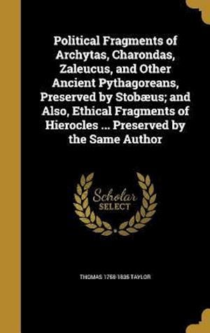 Bog, hardback Political Fragments of Archytas, Charondas, Zaleucus, and Other Ancient Pythagoreans, Preserved by Stobaeus; And Also, Ethical Fragments of Hierocles af Thomas 1758-1835 Taylor
