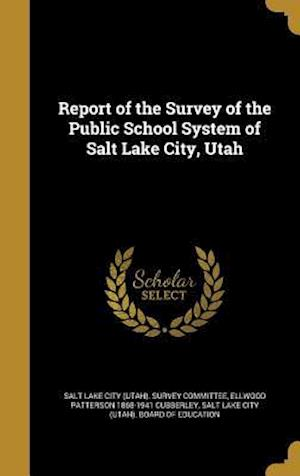 Bog, hardback Report of the Survey of the Public School System of Salt Lake City, Utah af Ellwood Patterson 1868-1941 Cubberley