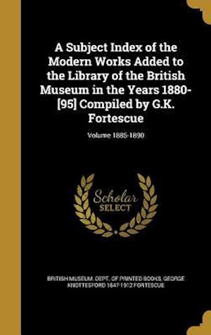 Bog, hardback A Subject Index of the Modern Works Added to the Library of the British Museum in the Years 1880-[95] Compiled by G.K. Fortescue; Volume 1885-1890 af George Knottesford 1847-1912 Fortescue
