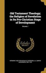 Old Testament Theology; The Religion of Revelation in Its Pre-Christian Stage of Development; Volume 1 af Hermann 1836-1903 Schultz