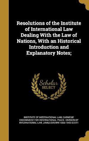 Bog, hardback Resolutions of the Institute of International Law Dealing with the Law of Nations, with an Historical Introduction and Explanatory Notes; af James Brown 1866-1943 Scott