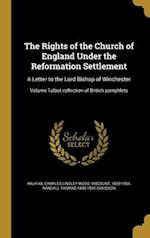 The Rights of the Church of England Under the Reformation Settlement af Randall Thomas 1848-1930 Davidson