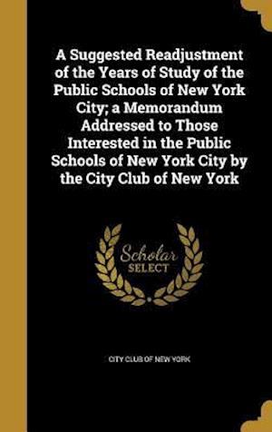 Bog, hardback A Suggested Readjustment of the Years of Study of the Public Schools of New York City; A Memorandum Addressed to Those Interested in the Public School