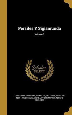 Bog, hardback Persiles y Sigismunda; Volume 1 af Rudolph 1874-1946 Schevill