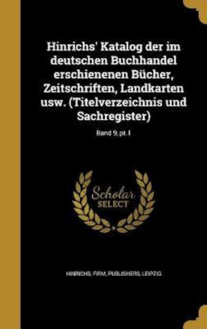 Bog, hardback Hinrichs' Katalog Der Im Deutschen Buchhandel Erschienenen Bucher, Zeitschriften, Landkarten Usw. (Titelverzeichnis Und Sachregister); Band 9, PT.1