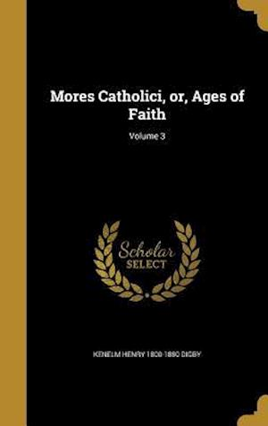 Bog, hardback Mores Catholici, Or, Ages of Faith; Volume 3 af Kenelm Henry 1800-1880 Digby