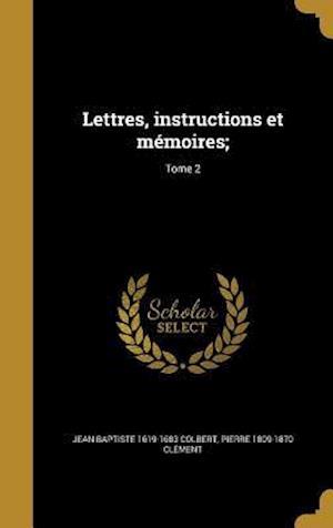 Bog, hardback Lettres, Instructions Et Memoires;; Tome 2 af Jean Baptiste 1619-1683 Colbert, Pierre 1809-1870 Clement
