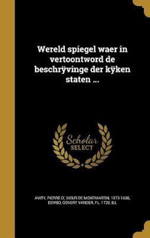 Bog, hardback Wereld Spiegel Waer in Vertoontword de Beschryvinge Der Kyken Staten ...