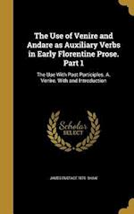 The Use of Venire and Andare as Auxiliary Verbs in Early Florentine Prose. Part 1 af James Eustace 1876- Shaw