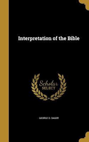 Bog, hardback Interpretation of the Bible af George D. Dager
