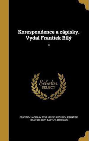 Bog, hardback Korespondence a Zapisky. Vydal Frantiek Bily; 4 af Frantiek 1854-1920 Bily, Frantiek Ladislav 1799-1852 Elakovsky