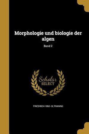 Bog, paperback Morphologie Und Biologie Der Algen; Band 2 af Friedrich 1860- Oltmanns