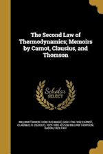 The Second Law of Thermodynamics; Memoirs by Carnot, Clausius, and Thomson af Sadi 1796-1832 Carnot, William Francis 1858-1943 Magie