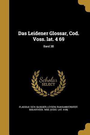 Bog, paperback Das Leidener Glossar, Cod. Voss. Lat. 4 69; Band 3b af Placidus 1874- Glogger